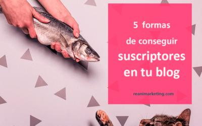 5 formas de conseguir suscriptores en tu blog