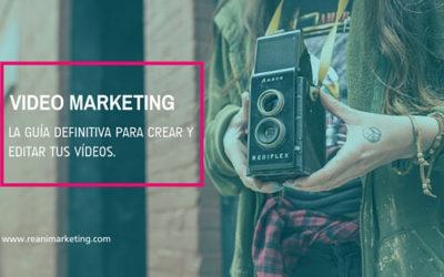 Video marketing: La guía definitiva para crear y editar tus vídeos.